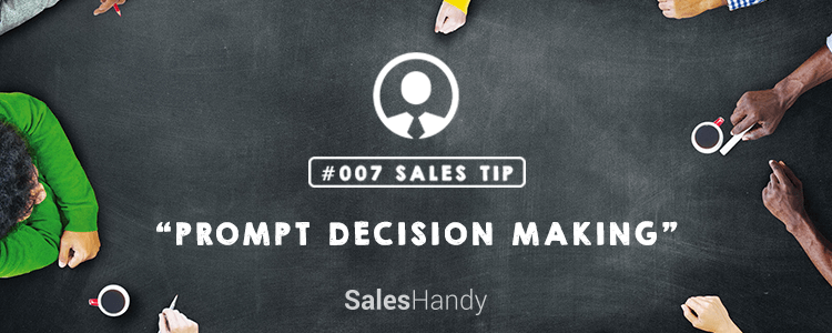 Sales Tip #7: Prompt Decision Making