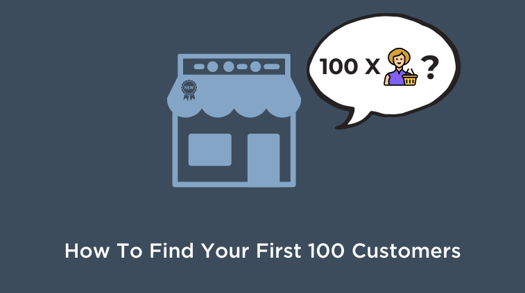 How to Find Your First 100 customers